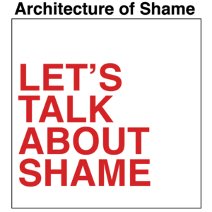 Architecture of Shame: let's talk about shame